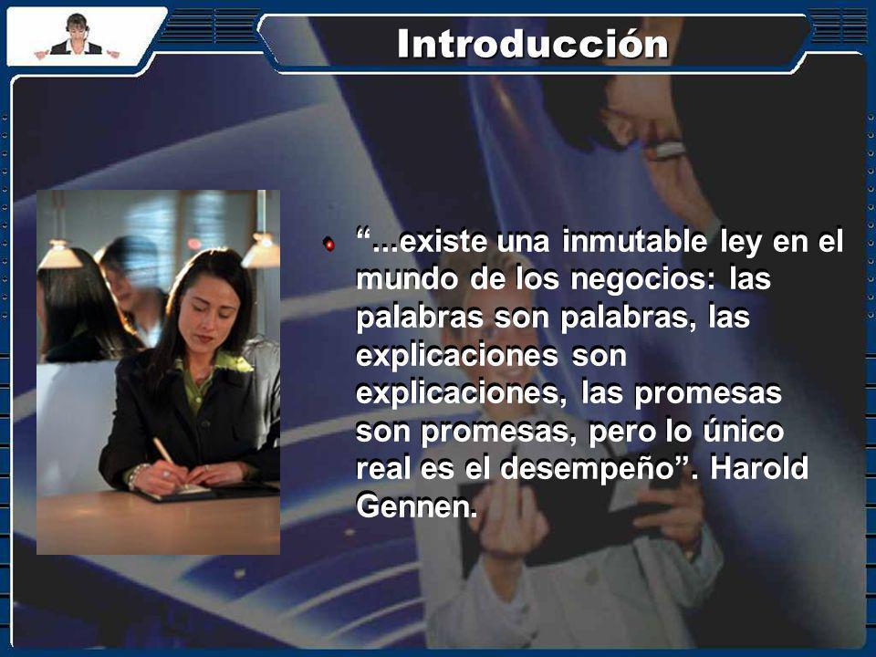 Introducción...existe una inmutable ley en el mundo de los negocios: las palabras son palabras, las explicaciones son explicaciones, las promesas son