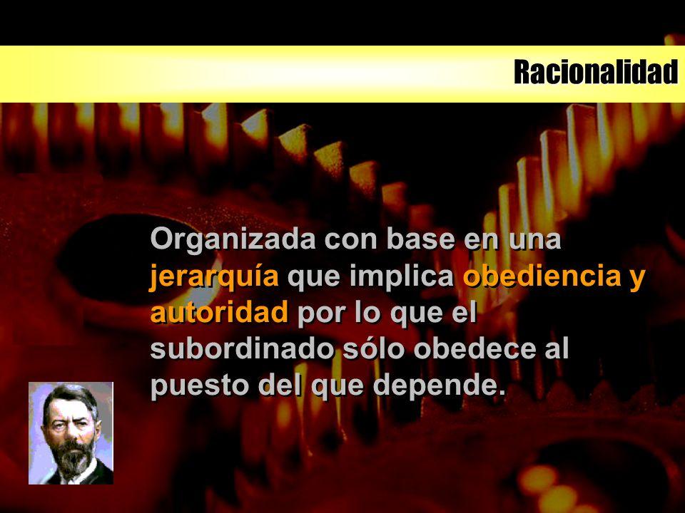 Racionalidad Los funcionarios de la organización burócrata están separados de los medios de producción y de administración.