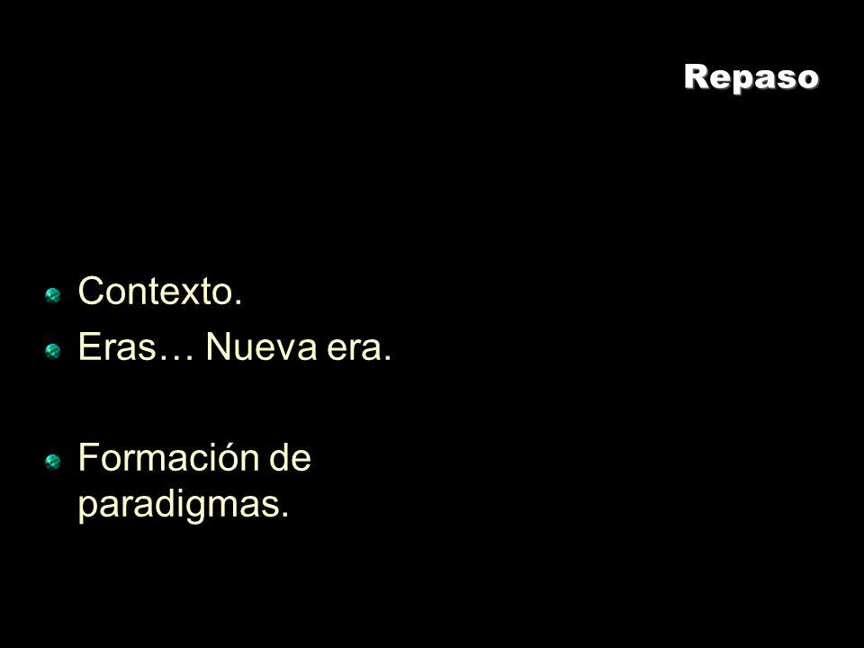 RepasoRepaso Contexto. Eras… Nueva era. Formación de paradigmas.