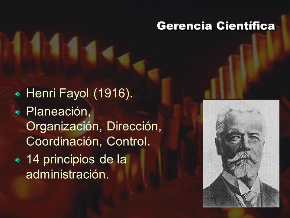 Gerencia Científica Henri Fayol (1916).Planeación, Organización, Dirección, Coordinación, Control.