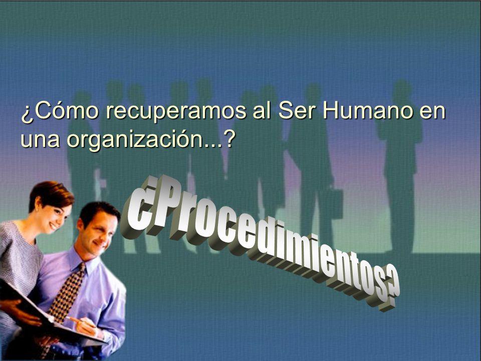 ¿Cómo recuperamos al Ser Humano en una organización...?