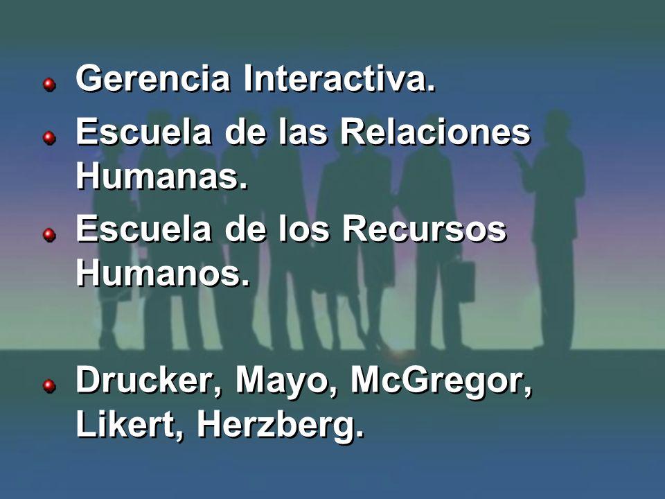 Gerencia Interactiva. Escuela de las Relaciones Humanas. Escuela de los Recursos Humanos. Drucker, Mayo, McGregor, Likert, Herzberg. Gerencia Interact