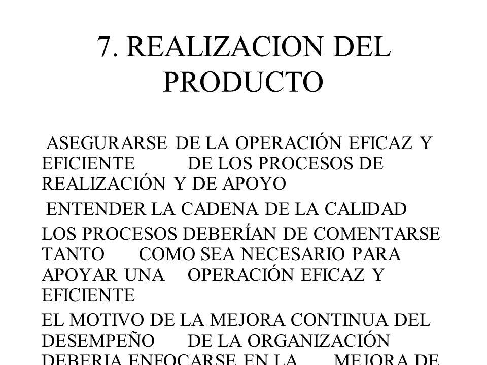 7. REALIZACION DEL PRODUCTO ASEGURARSE DE LA OPERACIÓN EFICAZ Y EFICIENTE DE LOS PROCESOS DE REALIZACIÓN Y DE APOYO ENTENDER LA CADENA DE LA CALIDAD L