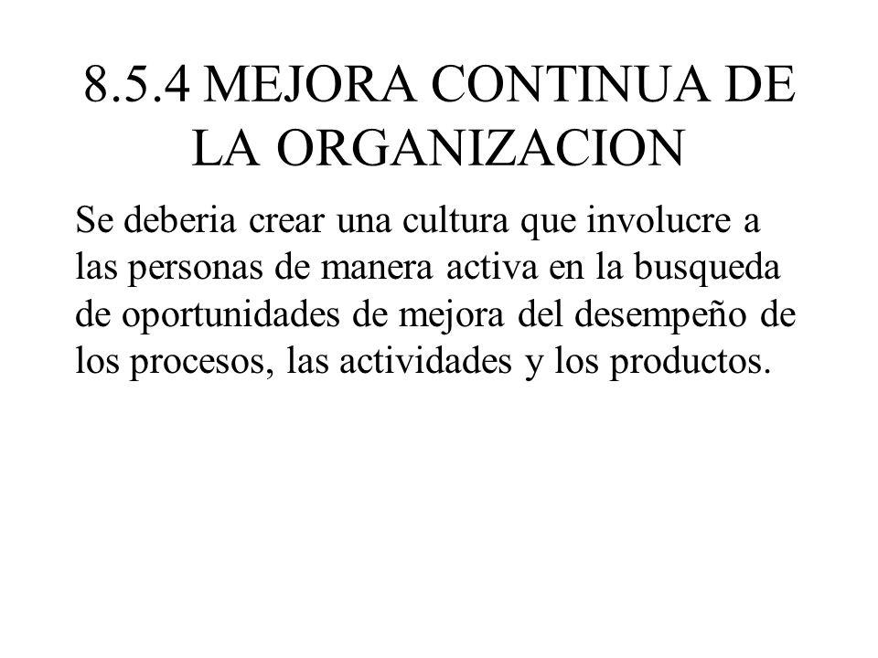 8.5.4 MEJORA CONTINUA DE LA ORGANIZACION Se deberia crear una cultura que involucre a las personas de manera activa en la busqueda de oportunidades de