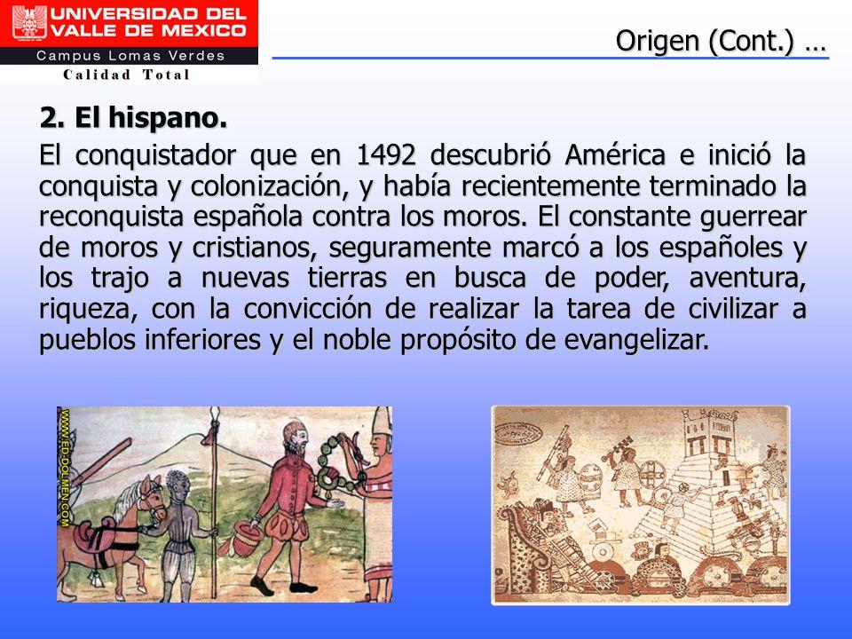 2. El hispano. El conquistador que en 1492 descubrió América e inició la conquista y colonización, y había recientemente terminado la reconquista espa