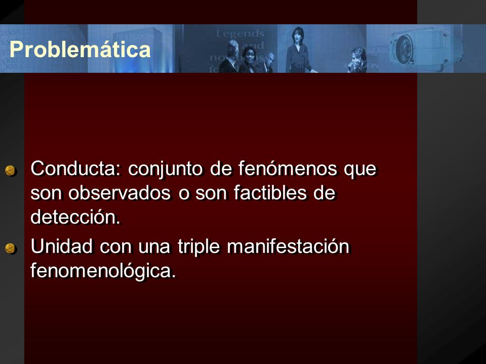 Problemática Conducta: conjunto de fenómenos que son observados o son factibles de detección.