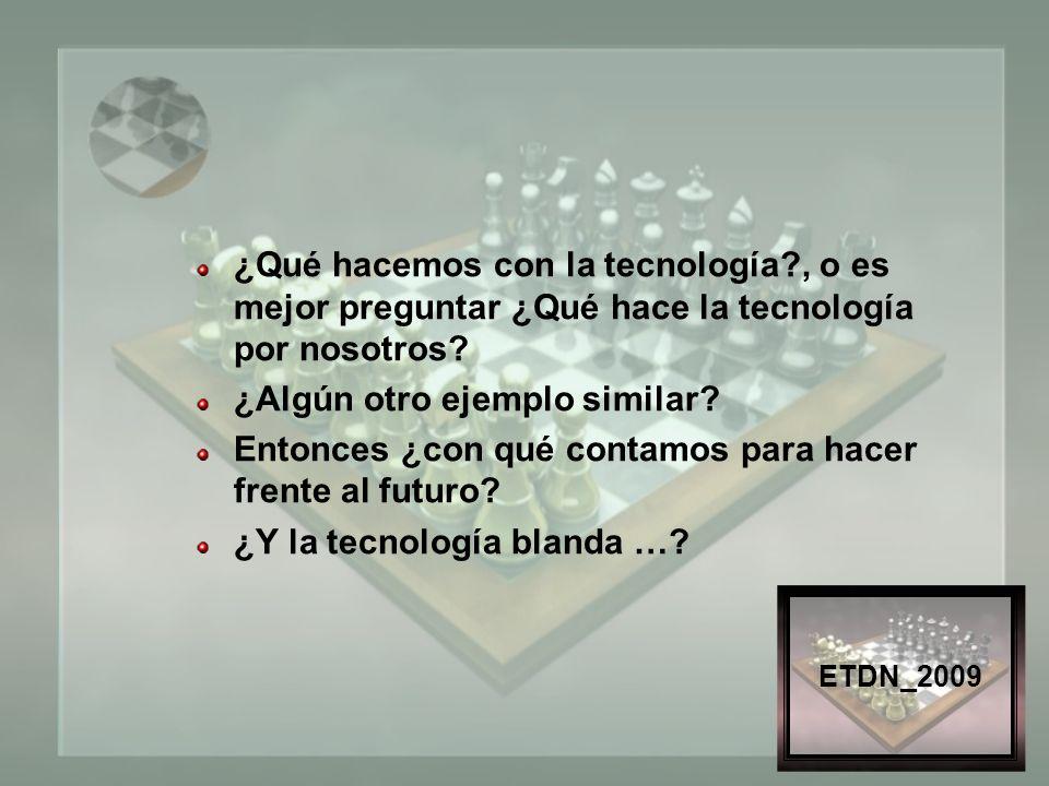 ETDN_2009 ¿Qué hacemos con la tecnología , o es mejor preguntar ¿Qué hace la tecnología por nosotros.
