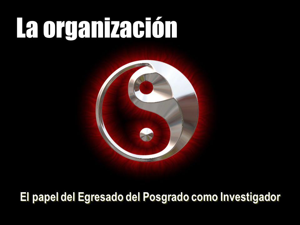 La organización El papel del Egresado del Posgrado como Investigador