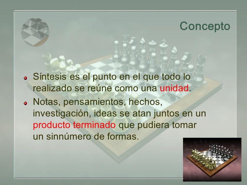 Concepto Síntesis es el punto en el que todo lo realizado se reúne como una unidad.