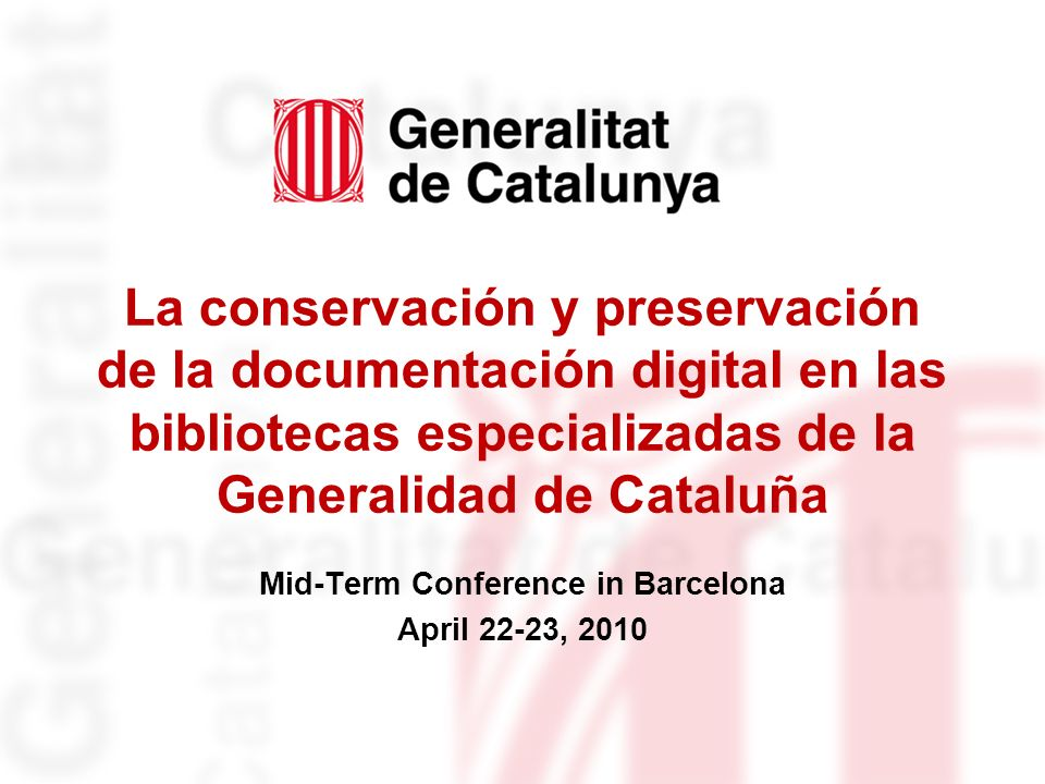 La conservación y preservación de la documentación digital en las bibliotecas especializadas de la Generalidad de Cataluña Mid-Term Conference in Barcelona April 22-23, 2010