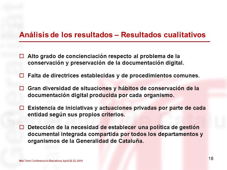 16 Análisis de los resultados – Resultados cualitativos Alto grado de concienciación respecto al problema de la conservación y preservación de la documentación digital.