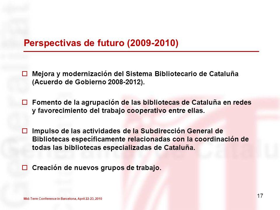 17 Perspectivas de futuro (2009-2010) Mejora y modernización del Sistema Bibliotecario de Cataluña (Acuerdo de Gobierno 2008-2012).
