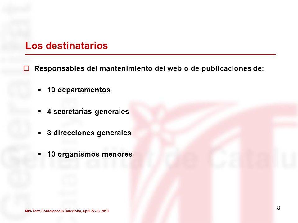 8 Los destinatarios Responsables del mantenimiento del web o de publicaciones de: 10 departamentos 4 secretarías generales 3 direcciones generales 10 organismos menores Mid-Term Conference in Barcelona, April 22-23, 2010