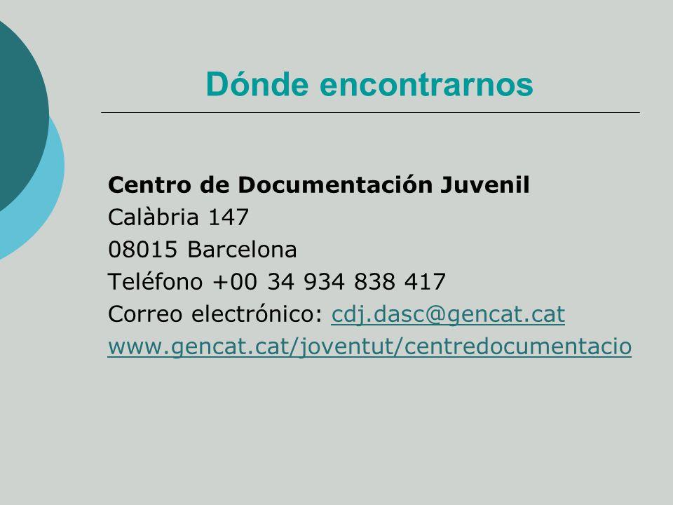 Dónde encontrarnos Centro de Documentación Juvenil Calàbria 147 08015 Barcelona Teléfono +00 34 934 838 417 Correo electrónico: cdj.dasc@gencat.catcdj.dasc@gencat.cat www.gencat.cat/joventut/centredocumentacio