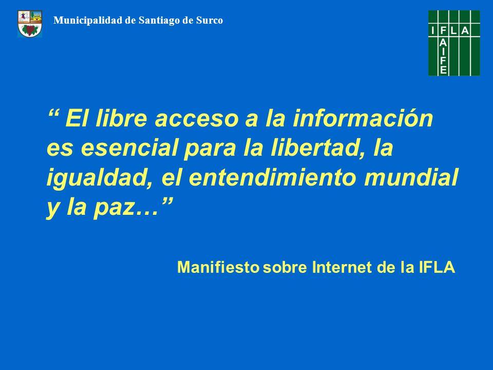 El libre acceso a la información es esencial para la libertad, la igualdad, el entendimiento mundial y la paz… Manifiesto sobre Internet de la IFLA Municipalidad de Santiago de Surco