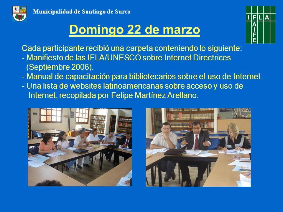 Domingo 22 de marzo Cada participante recibió una carpeta conteniendo lo siguiente: - Manifiesto de las IFLA/UNESCO sobre Internet Directrices (Septie
