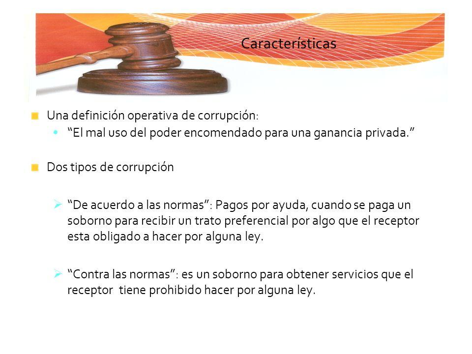 Características Una definición operativa de corrupción: El mal uso del poder encomendado para una ganancia privada. Dos tipos de corrupción De acuerdo