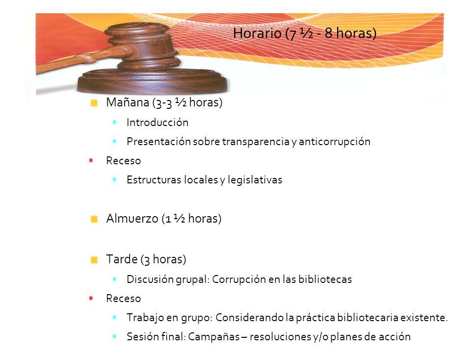 Mañana (3-3 ½ horas) Introducción Presentación sobre transparencia y anticorrupción Receso Estructuras locales y legislativas Almuerzo (1 ½ horas) Tar