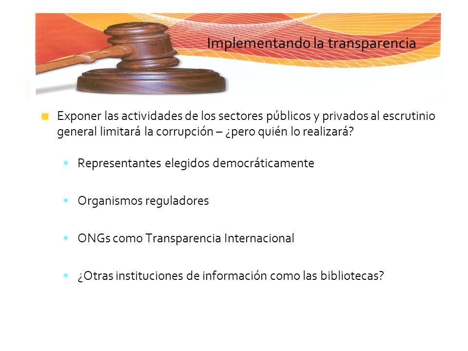 Implementando la transparencia Exponer las actividades de los sectores públicos y privados al escrutinio general limitará la corrupción – ¿pero quién