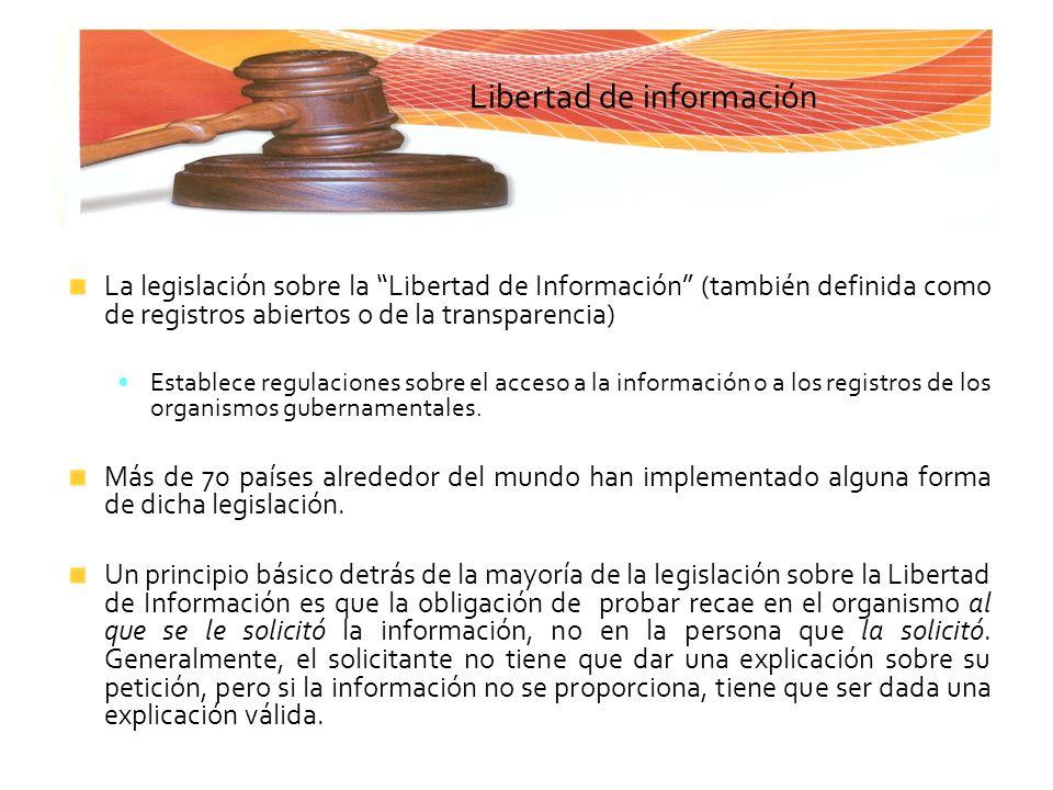 Libertad de información La legislación sobre la Libertad de Información (también definida como de registros abiertos o de la transparencia) Establece