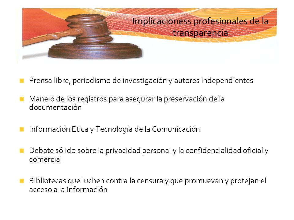 Implicacioness profesionales de la transparencia Prensa libre, periodismo de investigación y autores independientes Manejo de los registros para asegu