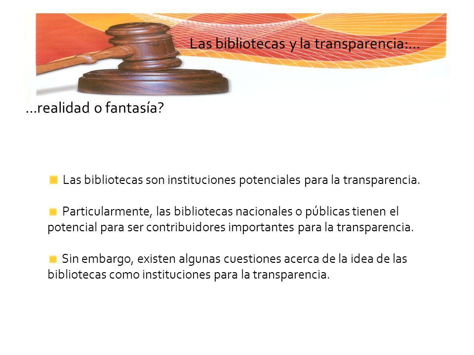 Las bibliotecas y la transparencia:......realidad o fantasía? Las bibliotecas son instituciones potenciales para la transparencia. Particularmente, la