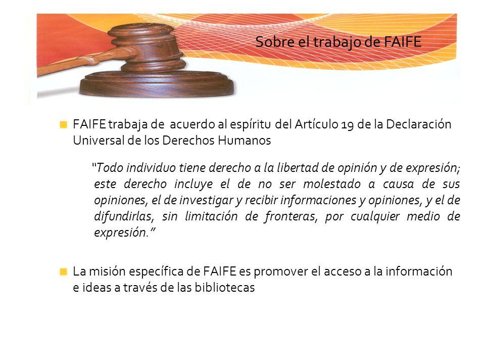 FAIFE trabaja de acuerdo al espíritu del Artículo 19 de la Declaración Universal de los Derechos Humanos Todo individuo tiene derecho a la libertad de
