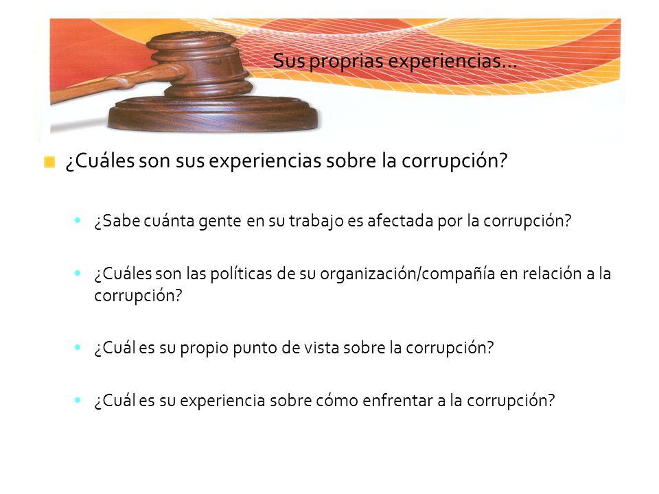 Sus proprias experiencias... ¿Cuáles son sus experiencias sobre la corrupción? ¿Sabe cuánta gente en su trabajo es afectada por la corrupción? ¿Cuáles