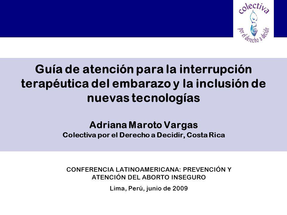 Guía de atención para la interrupción terapéutica del embarazo y la inclusión de nuevas tecnologías Adriana Maroto Vargas Colectiva por el Derecho a D