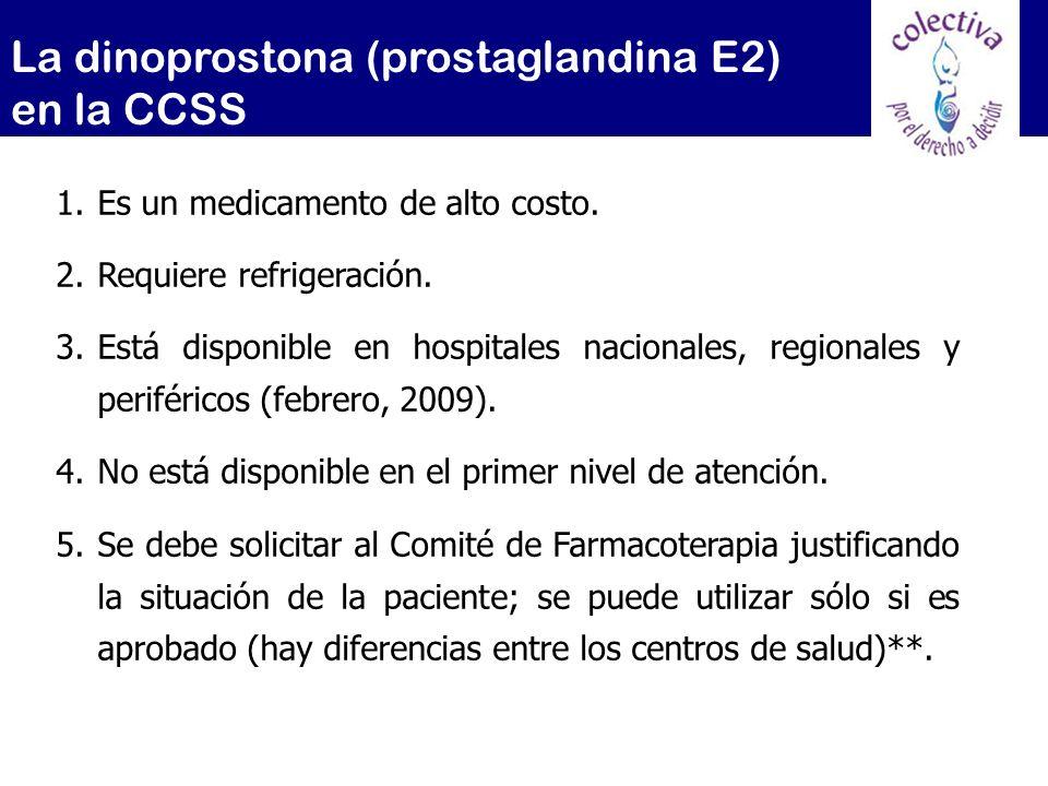 La dinoprostona (prostaglandina E2) en la CCSS 1.Es un medicamento de alto costo. 2.Requiere refrigeración. 3.Está disponible en hospitales nacionales