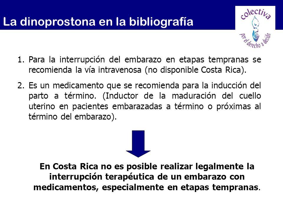 La dinoprostona en la bibliografía 1.Para la interrupción del embarazo en etapas tempranas se recomienda la vía intravenosa (no disponible Costa Rica)