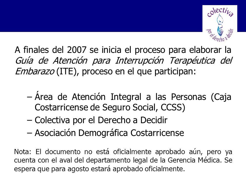 A finales del 2007 se inicia el proceso para elaborar la Guía de Atención para Interrupción Terapéutica del Embarazo (ITE), proceso en el que particip