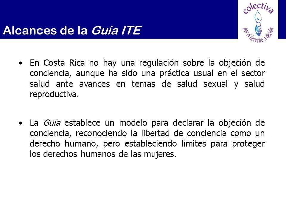 Alcances de la Guía ITE En Costa Rica no hay una regulación sobre la objeción de conciencia, aunque ha sido una práctica usual en el sector salud ante