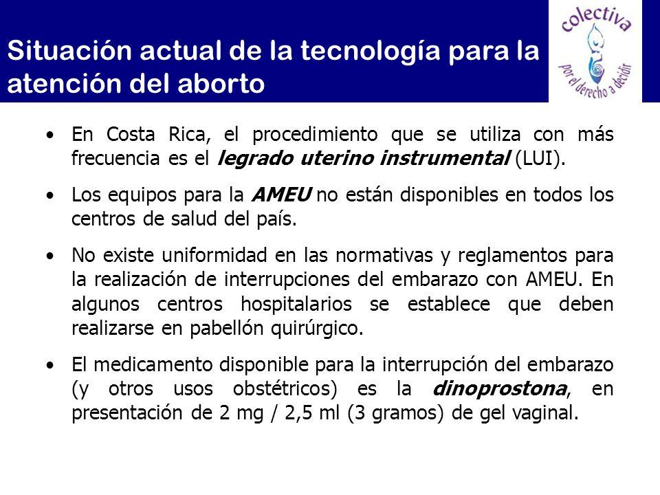 Situación actual de la tecnología para la atención del aborto En Costa Rica, el procedimiento que se utiliza con más frecuencia es el legrado uterino