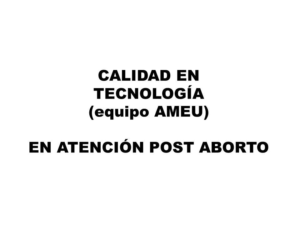 CALIDAD EN TECNOLOGÍA (equipo AMEU) EN ATENCIÓN POST ABORTO
