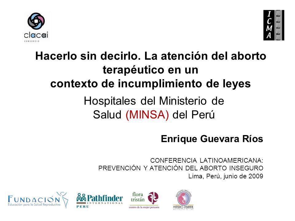 Hacerlo sin decirlo. La atención del aborto terapéutico en un contexto de incumplimiento de leyes Enrique Guevara Ríos CONFERENCIA LATINOAMERICANA: PR