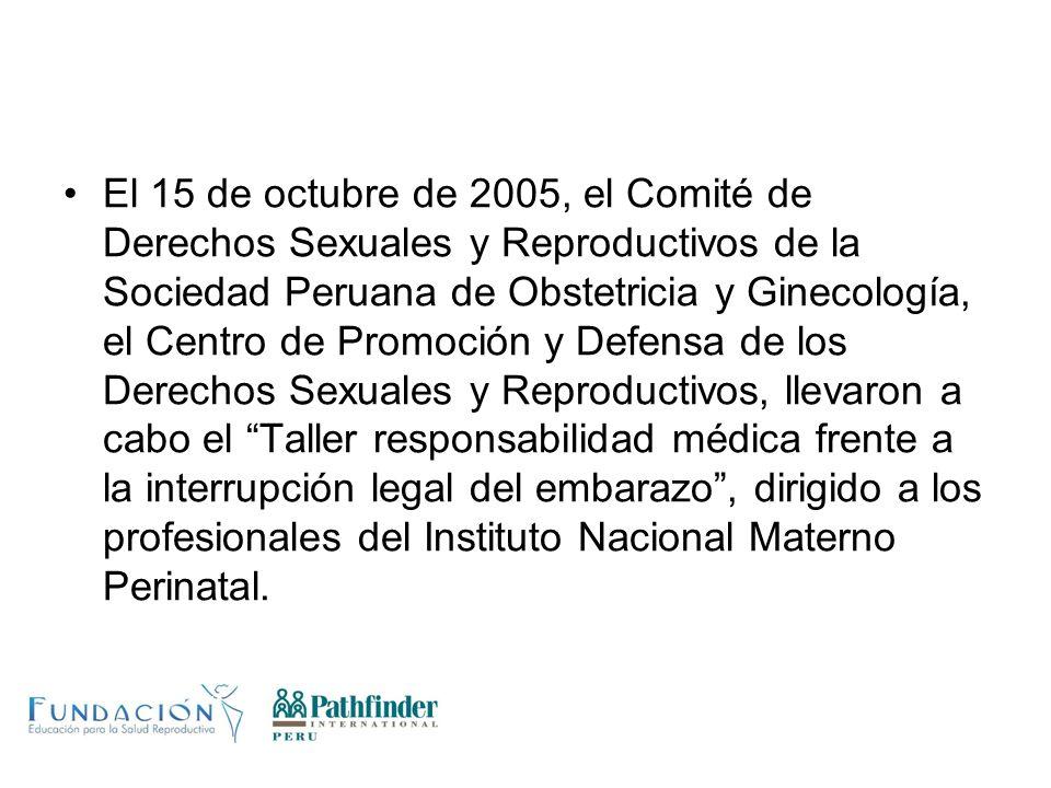 El 15 de octubre de 2005, el Comité de Derechos Sexuales y Reproductivos de la Sociedad Peruana de Obstetricia y Ginecología, el Centro de Promoción y