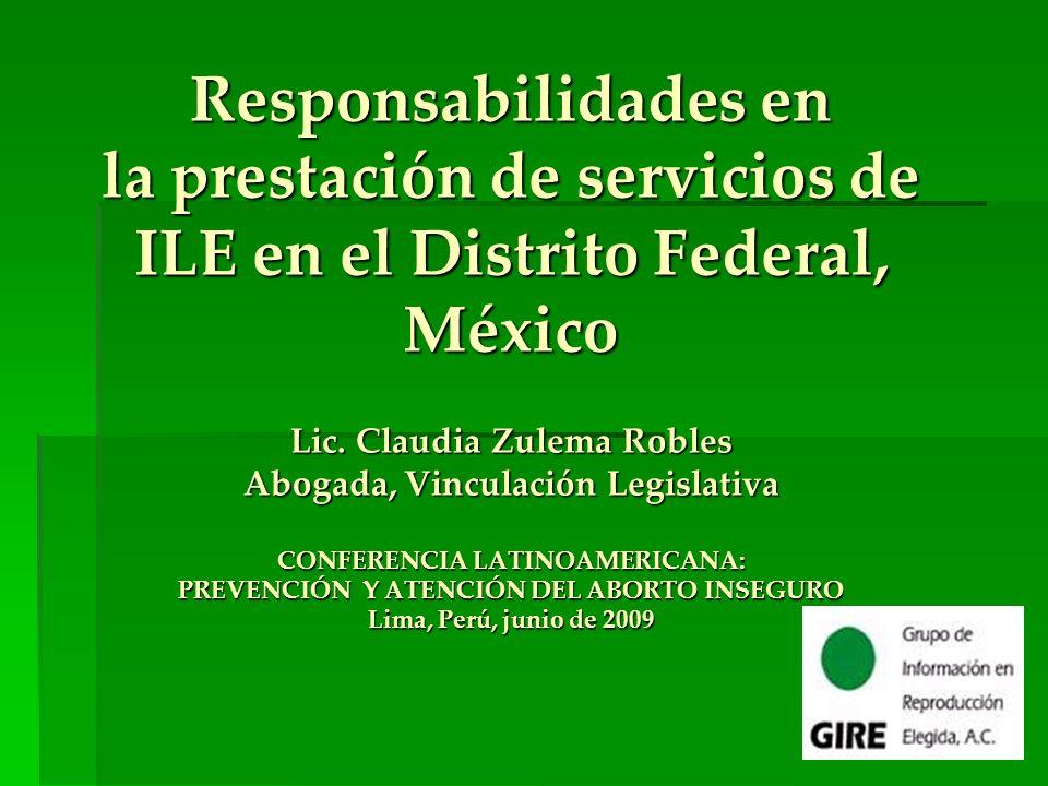 Responsabilidades en la prestación de servicios de ILE en el Distrito Federal, México Lic. Claudia Zulema Robles Abogada, Vinculación Legislativa CONF