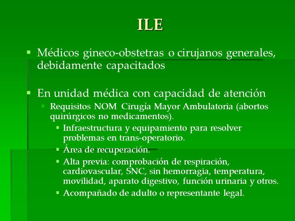 ILE Médicos gineco-obstetras o cirujanos generales, debidamente capacitados En unidad médica con capacidad de atención Requisitos NOM Cirugía Mayor Am