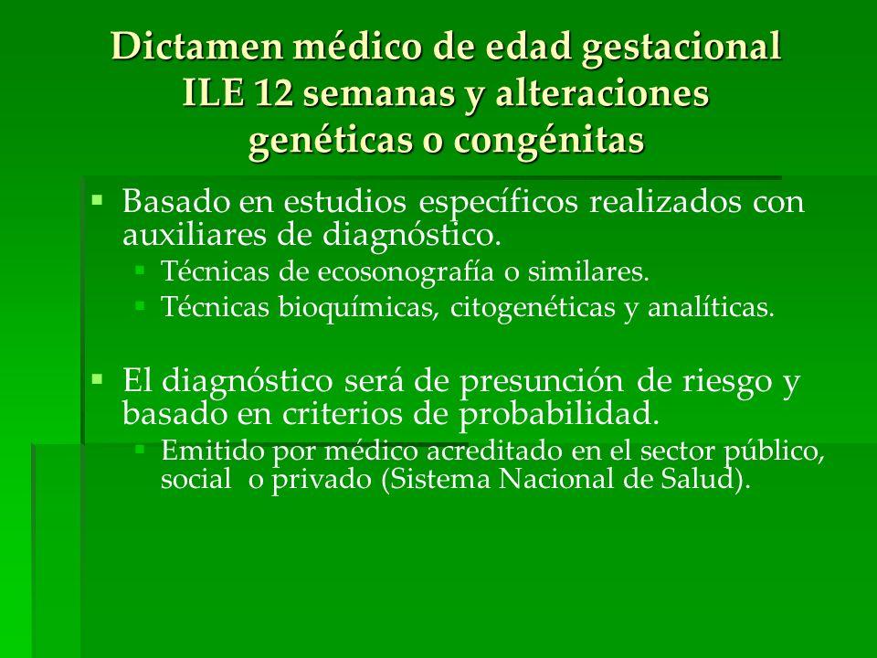 Dictamen médico de edad gestacional ILE 12 semanas y alteraciones genéticas o congénitas Basado en estudios específicos realizados con auxiliares de d