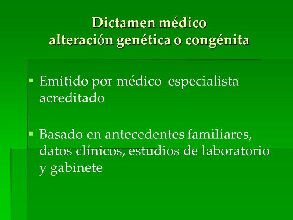 Dictamen médico alteración genética o congénita Emitido por médico especialista acreditado Basado en antecedentes familiares, datos clínicos, estudios