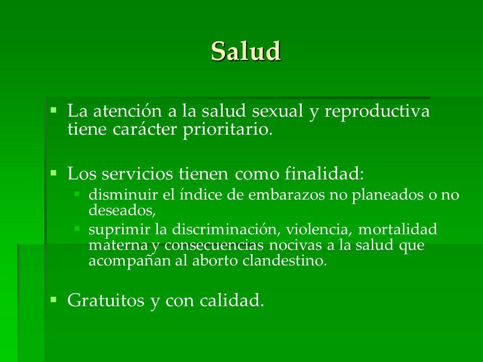 Salud La atención a la salud sexual y reproductiva tiene carácter prioritario. Los servicios tienen como finalidad: disminuir el índice de embarazos n