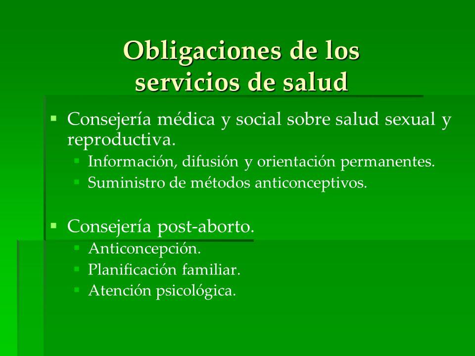 Obligaciones de los servicios de salud Consejería médica y social sobre salud sexual y reproductiva. Información, difusión y orientación permanentes.