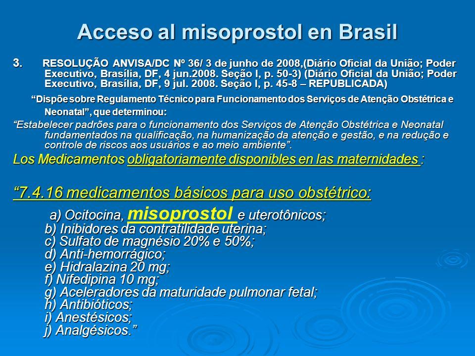 Acceso al misoprostol en Brasil 3. RESOLUÇÃO ANVISA/DC Nº 36/ 3 de junho de 2008,(Diário Oficial da União; Poder Executivo, Brasília, DF, 4 jun.2008.