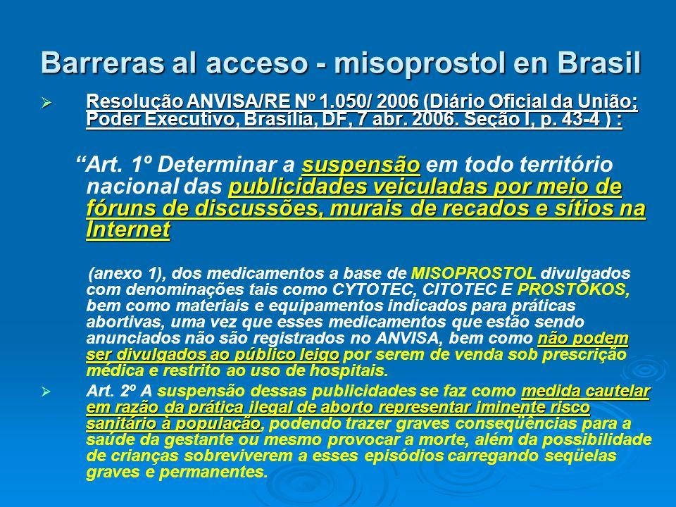Barreras al acceso - misoprostol en Brasil Resolução ANVISA/RE Nº 1.050/ 2006 (Diário Oficial da União; Poder Executivo, Brasília, DF, 7 abr. 2006. Se