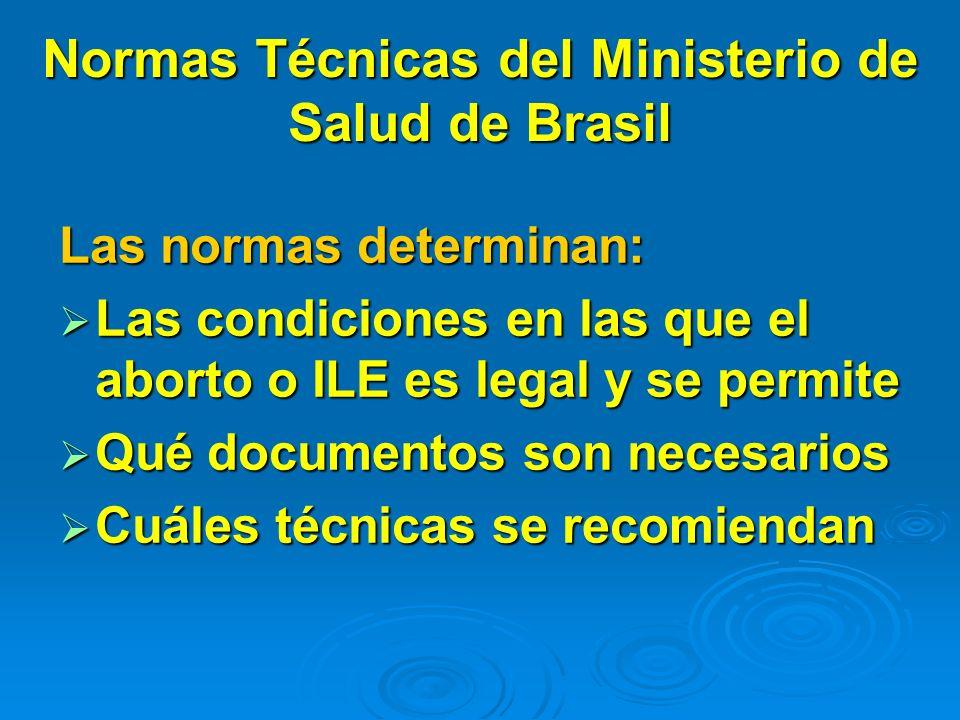 Normas Técnicas del Ministerio de Salud de Brasil Las normas determinan: Las condiciones en las que el aborto o ILE es legal y se permite Las condicio