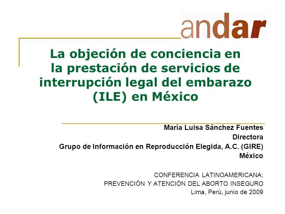 La objeción de conciencia en la prestación de servicios de interrupción legal del embarazo (ILE) en México María Luisa Sánchez Fuentes Directora Grupo