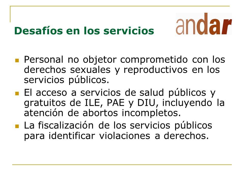 Desafíos en los servicios Personal no objetor comprometido con los derechos sexuales y reproductivos en los servicios públicos. El acceso a servicios