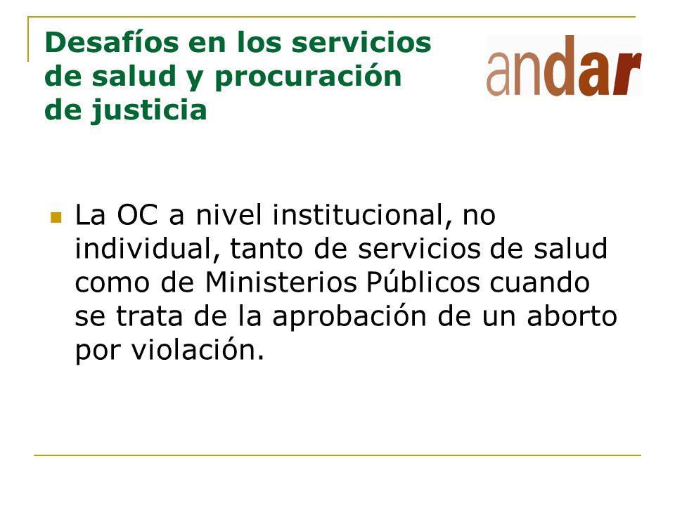 Desafíos en los servicios de salud y procuración de justicia La OC a nivel institucional, no individual, tanto de servicios de salud como de Ministeri