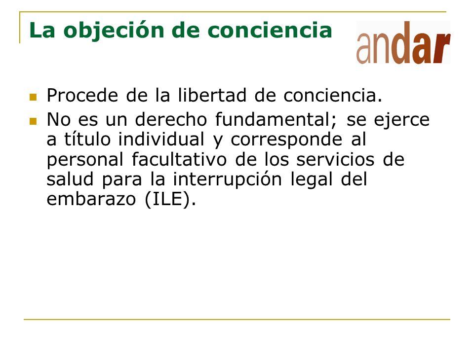 La objeción de conciencia Procede de la libertad de conciencia. No es un derecho fundamental; se ejerce a título individual y corresponde al personal